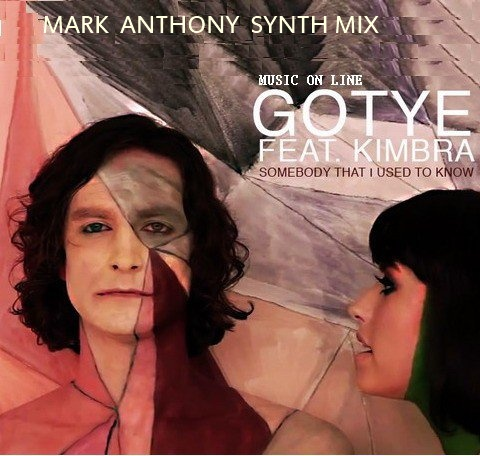 Kotye Feat Kimbra - Somebody that I Used To Know ( Mark Anthony Synth Mix ) gotye